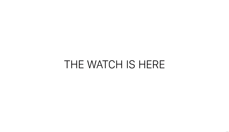 Apple Watch - the Watch is Here